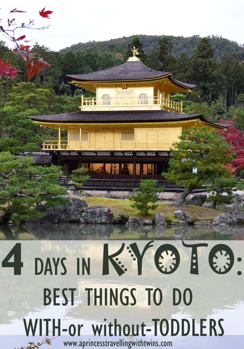 How to organise 4 days in Kyoto while you are travelling with small toddlers. Where to stay, how to move around and what to visit.